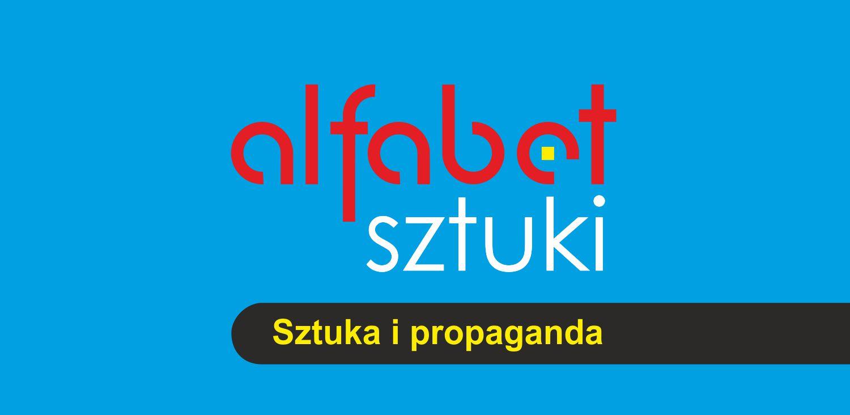 Alfabet sztuki: Sztuka i propaganda