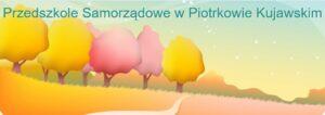 """Przedszkole Samorządowe """"Kujawiaczek"""" w Piotrkowie Kujawskim"""