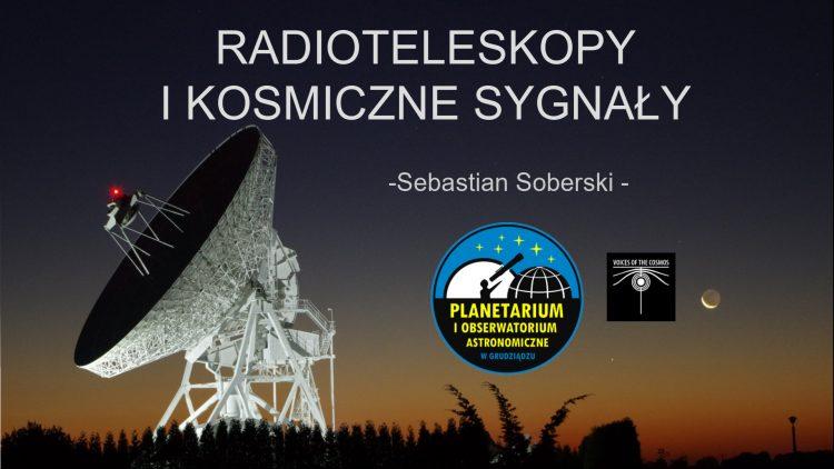 Radioteleskopy i kosmiczne sygnały. Wykład Sebastiana Soberskiego