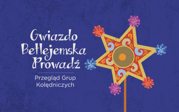 """""""Gwiazdo Betlejemska Prowadź"""" Przegląd Grup Kolędniczych"""