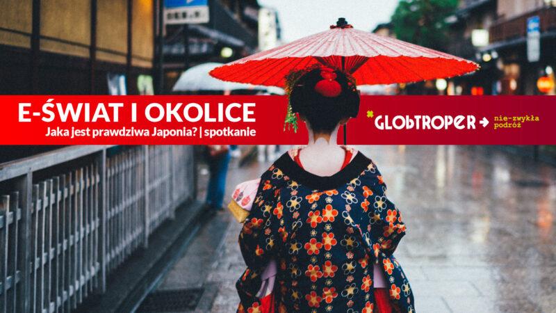 e-Świat i okolice | Jaka jest prawdziwa Japonia?