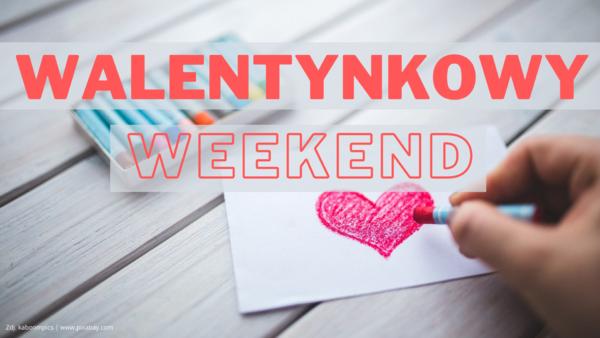 Walentynkowy weekend w Młynie Wiedzy