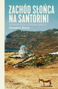 """okładka książki Dionisiosa Sturisa """"Zachód słońca na Santorini. Ciemniejsza strona Grecji"""""""