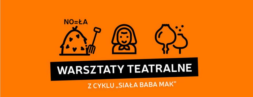 """Warsztaty teatralne z cyklu """"Siała baba mak"""" - KPCK"""