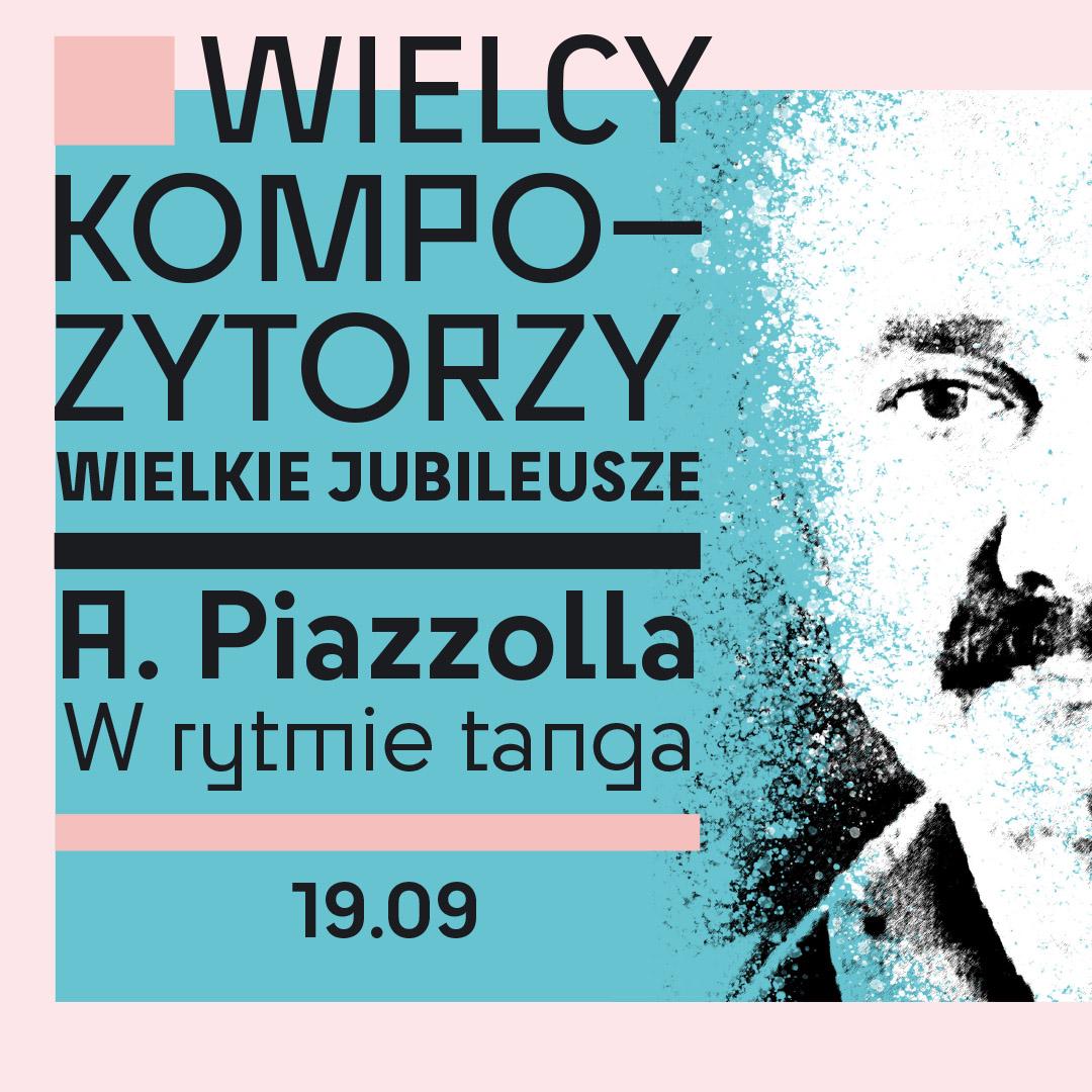 W rytmie tanga - Wielcy kompozytorzy - wielkie jubileusze - koncert z okazji 100. rocznicy urodzin A. Piazzolli