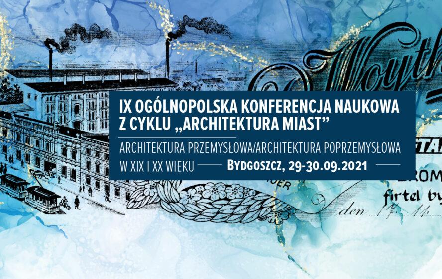 """Ogólnopolska Konferencja z cyklu Architektura miast """"Architektura przemysłowa/architektura poprzemysłowa w XIX i XX wieku"""